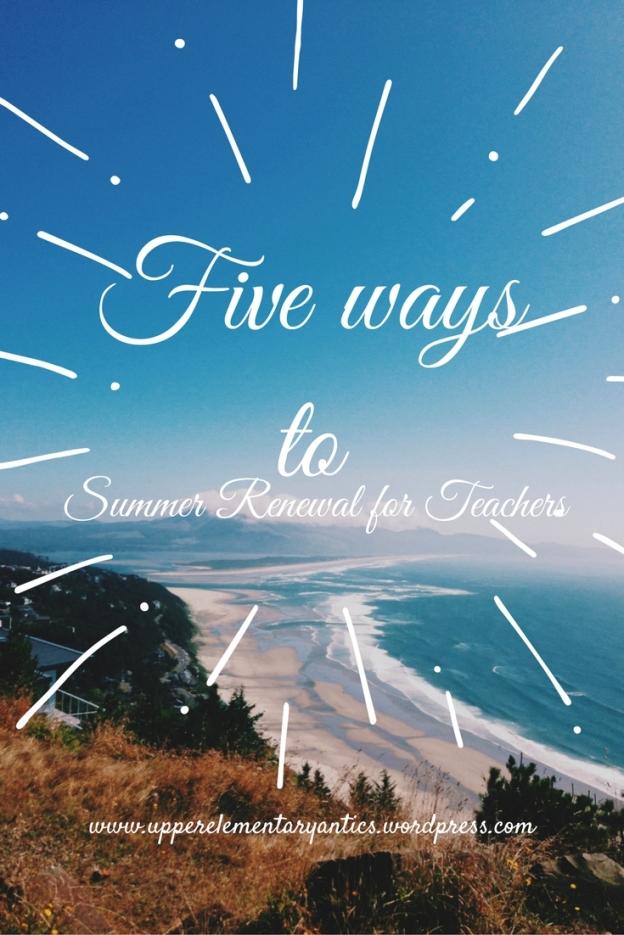 five ways to get summrenewal for teachers