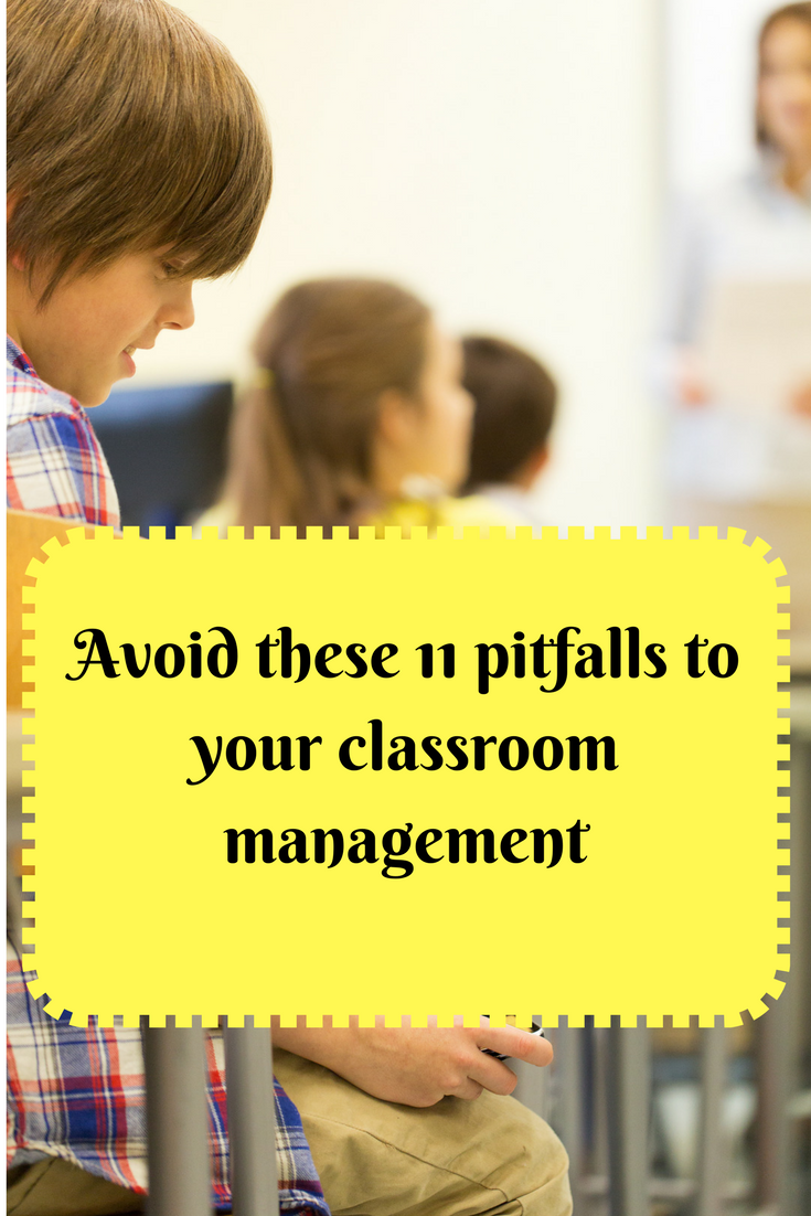 Avoid these 11 pitfalls to your classroom management